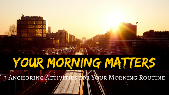 Your Morning Matters: 3 Anchoring Activities to Organize Your Morning